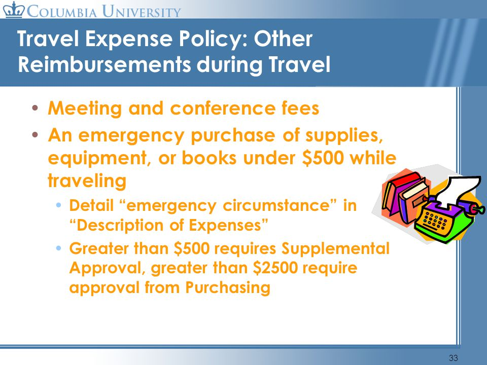 33 Travel Expense Policy: Other Reimbursements during Travel Meeting and conference fees An emergency purchase of supplies, equipment, or books under
