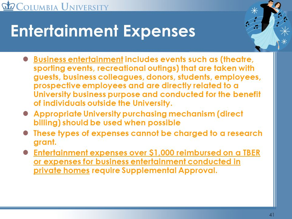 41 Entertainment Expenses Business entertainment includes events such as (theatre, sporting events, recreational outings) that are taken with guests,
