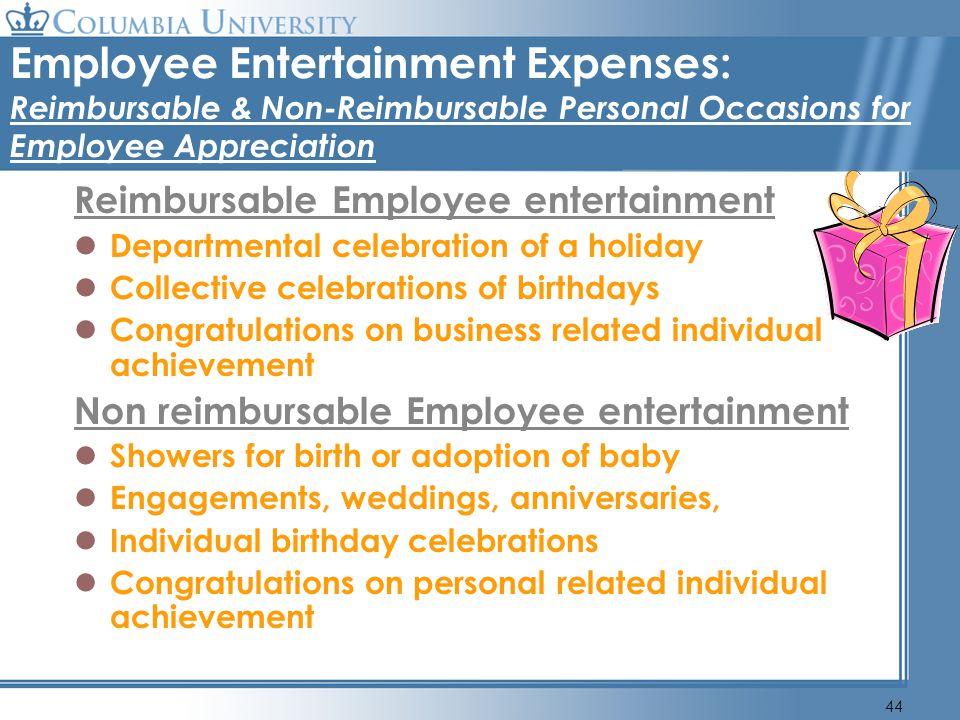 44 Employee Entertainment Expenses: Reimbursable & Non-Reimbursable Personal Occasions for Employee Appreciation Reimbursable Employee entertainment D