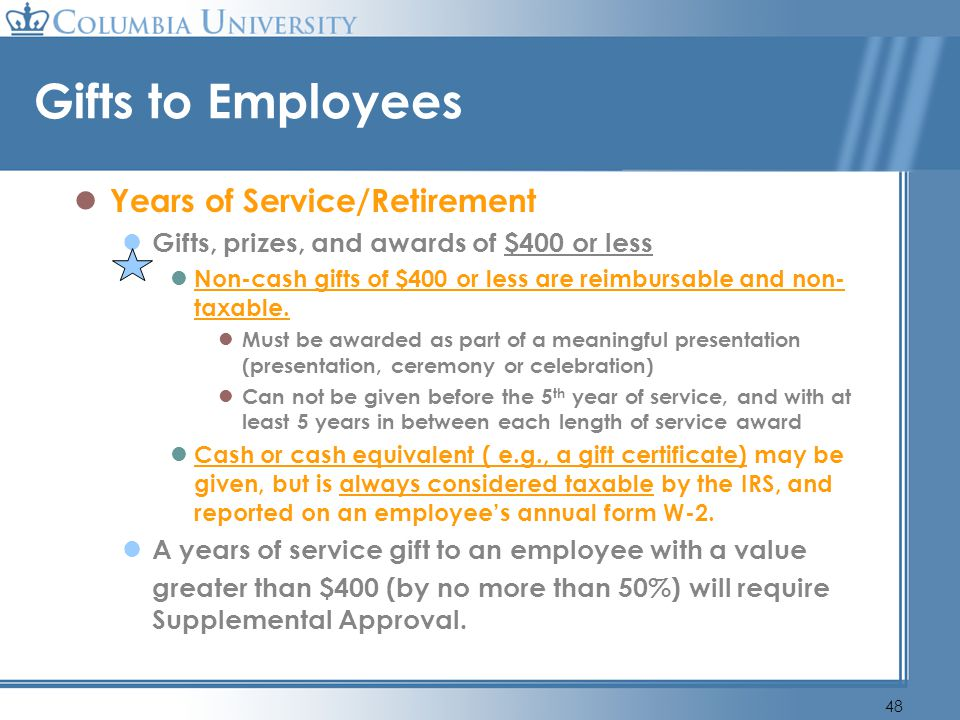 48 Gifts to Employees Years of Service/Retirement Gifts, prizes, and awards of $400 or less Non-cash gifts of $400 or less are reimbursable and non- t