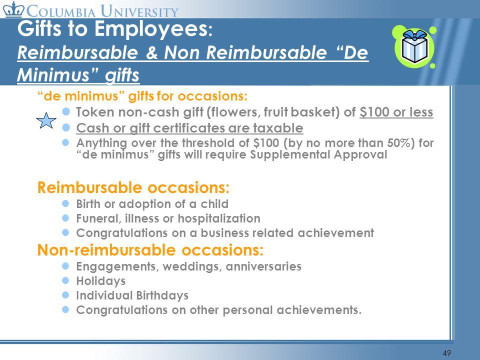 49 Gifts to Employees : Reimbursable & Non Reimbursable De Minimus gifts de minimus gifts for occasions: Token non-cash gift (flowers, fruit basket) o
