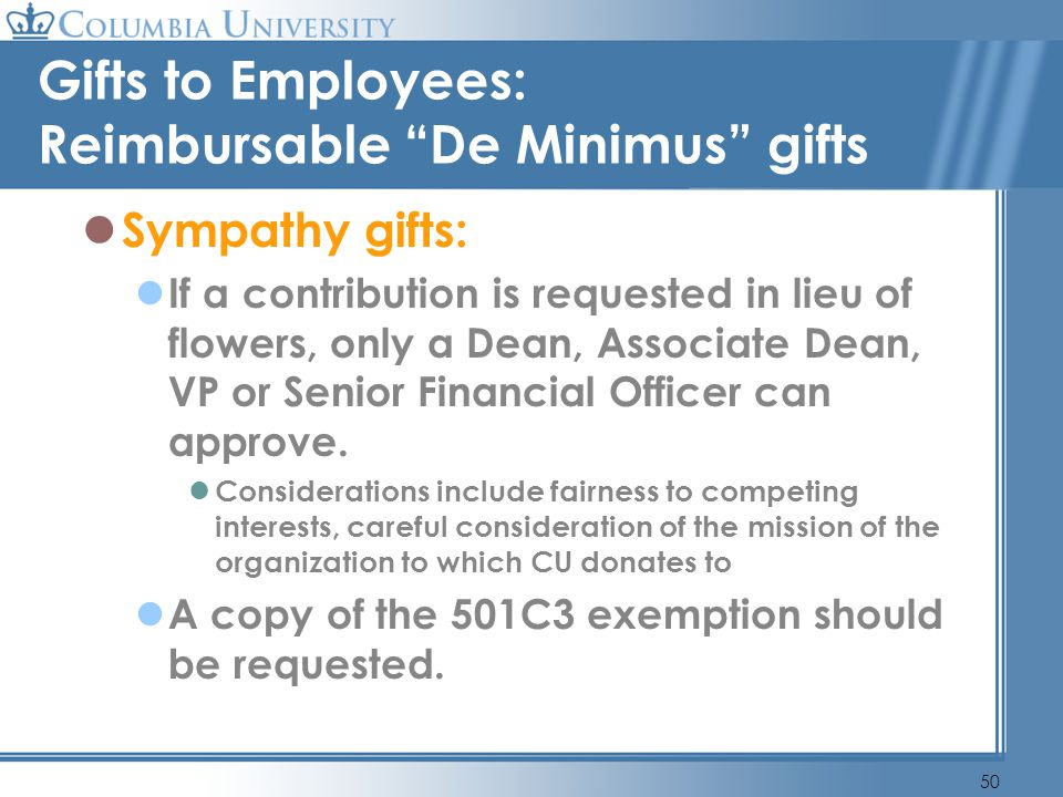 50 Gifts to Employees: Reimbursable De Minimus gifts Sympathy gifts: If a contribution is requested in lieu of flowers, only a Dean, Associate Dean, V