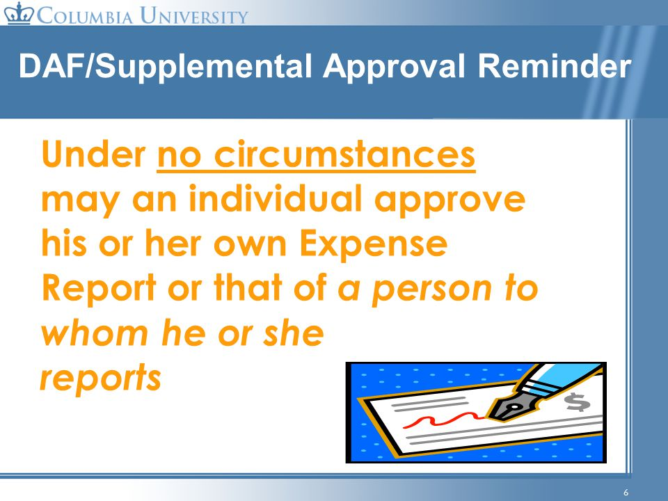 57 Who are Supplemental Approvers Supplemental Approvers may be a: Dean VP Associate Dean Senior Financial Officer A Supplemental Approver is someone who is responsible for the administrative and financial leadership of their academic or administrative unit can determine the appropriateness of expenses and exceptions in compliance with policy.