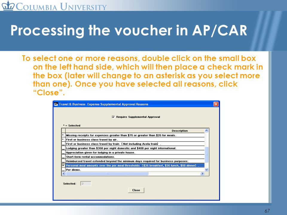 67 Processing the voucher in AP/CAR To select one or more reasons, double click on the small box on the left hand side, which will then place a check