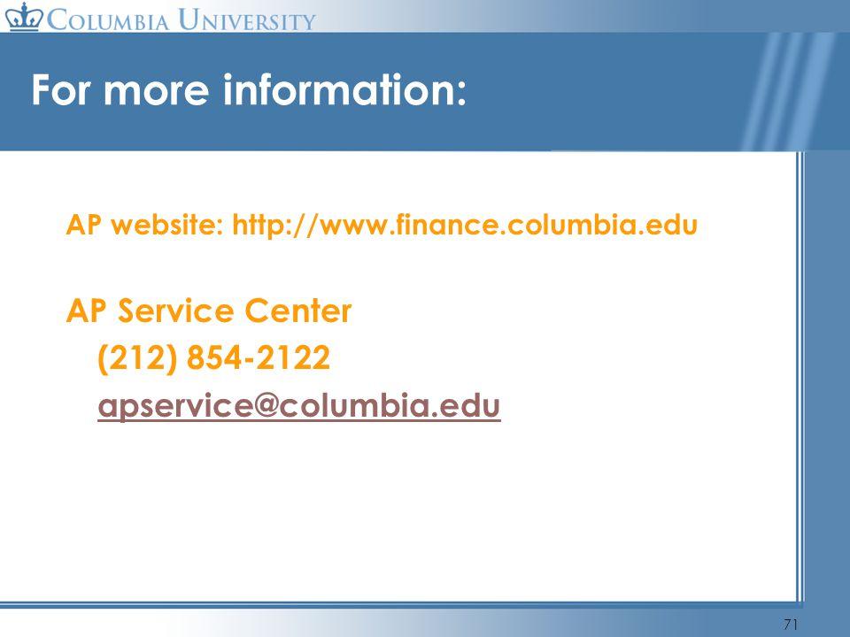 71 For more information: AP website: http://www.finance.columbia.edu AP Service Center (212) 854-2122 apservice@columbia.edu