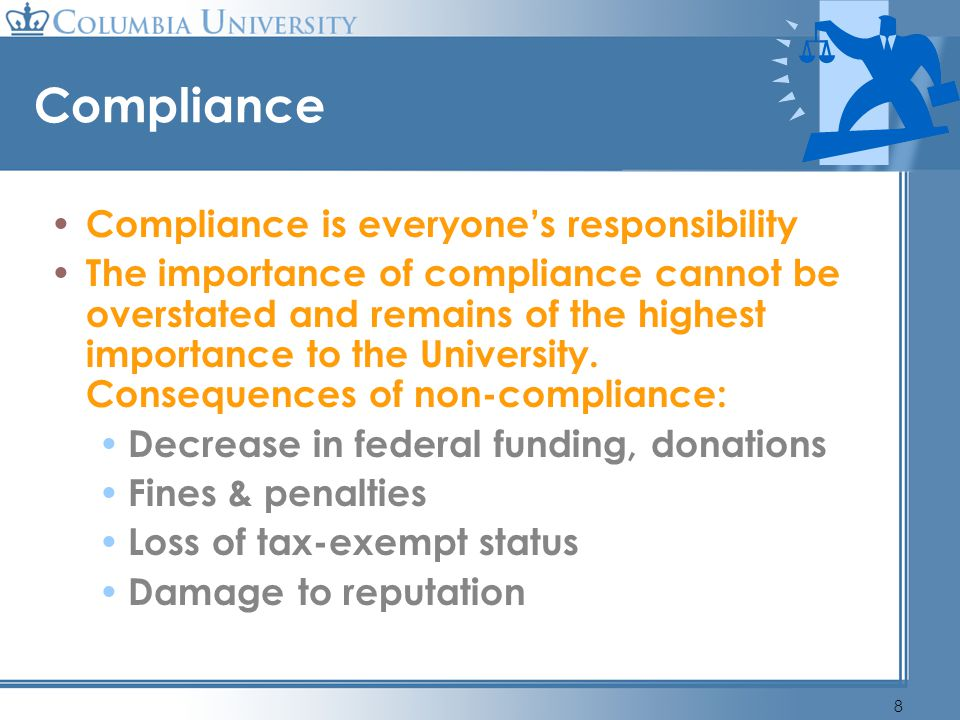 8 Compliance Compliance is everyones responsibility The importance of compliance cannot be overstated and remains of the highest importance to the Uni