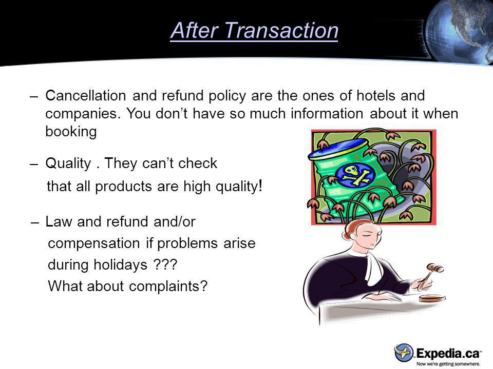 –Cancellation and refund policy are the ones of hotels and companies.