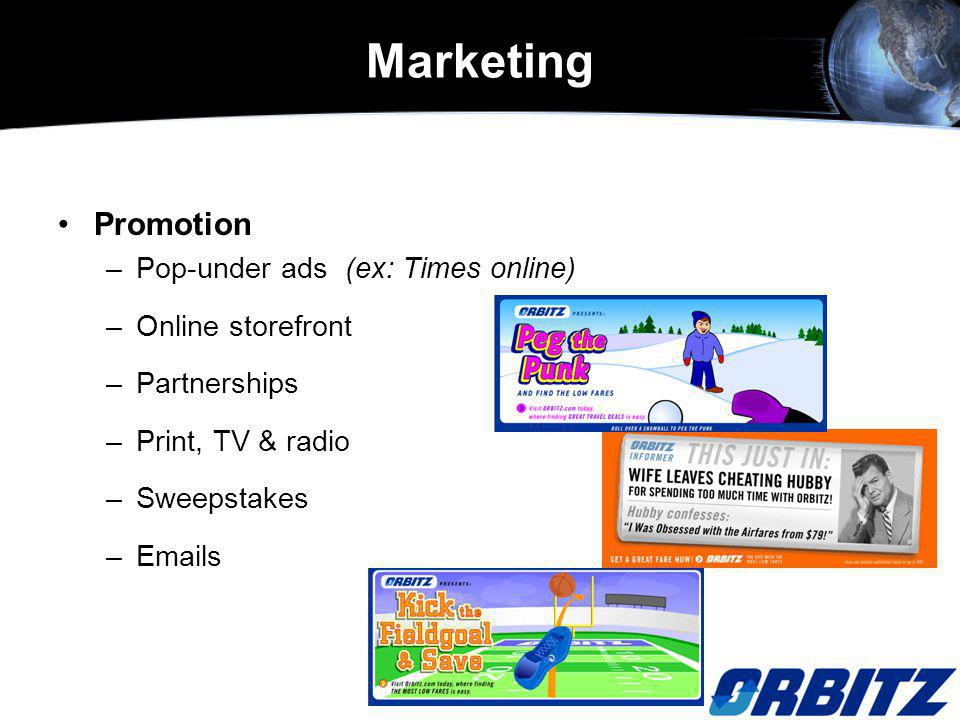 Promotion –Pop-under ads (ex: Times online) –Online storefront –Partnerships –Print, TV & radio –Sweepstakes –Emails Marketing