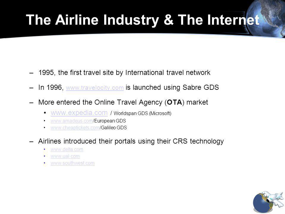 The OTA – New Developments –Since 2001, a wave of new entrants using ITA software Created by MIT The software decreases costs –Avoids reliance on Legacy systems & their infrastructures –No more CRS and GDS fees »Collects fares and schedules direct from the Airline Tariff Publication Company (www.atpco.net)www.atpco.net »Unbiased search engine - no more screen biases –Examples www.flytango.com / Air Canada,www.flytango.com www.continental.com, www.americawest.com andwww.continental.comwww.americawest.com www.orbitz.com by American, Continental, Delta, Northwest and United Airlineswww.orbitz.com –Tendency towards industry standardization www.opentravel.org www.opentravel.org Members include ITA, Expedia, Sabre, Worldspan