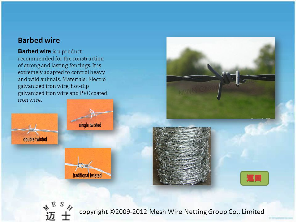 copyright ©2009-2012 Mesh Wire Netting Group Co., Limited Barbed wire Barbed wire is a product recommended for the construction of strong and lasting fencings.