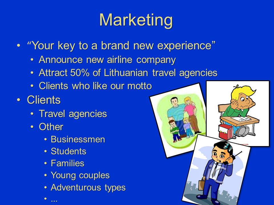 Marketing Your key to a brand new experience Announce new airline companyAnnounce new airline company Attract 50% of Lithuanian travel agenciesAttract