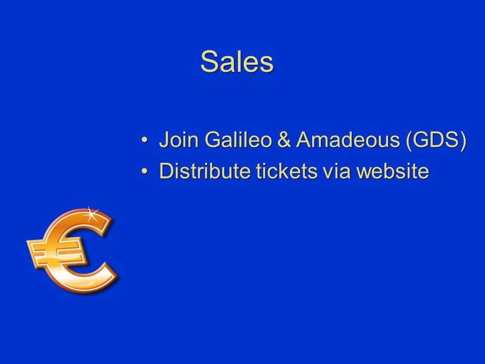 Sales Join Galileo & Amadeous (GDS)Join Galileo & Amadeous (GDS) Distribute tickets via websiteDistribute tickets via website