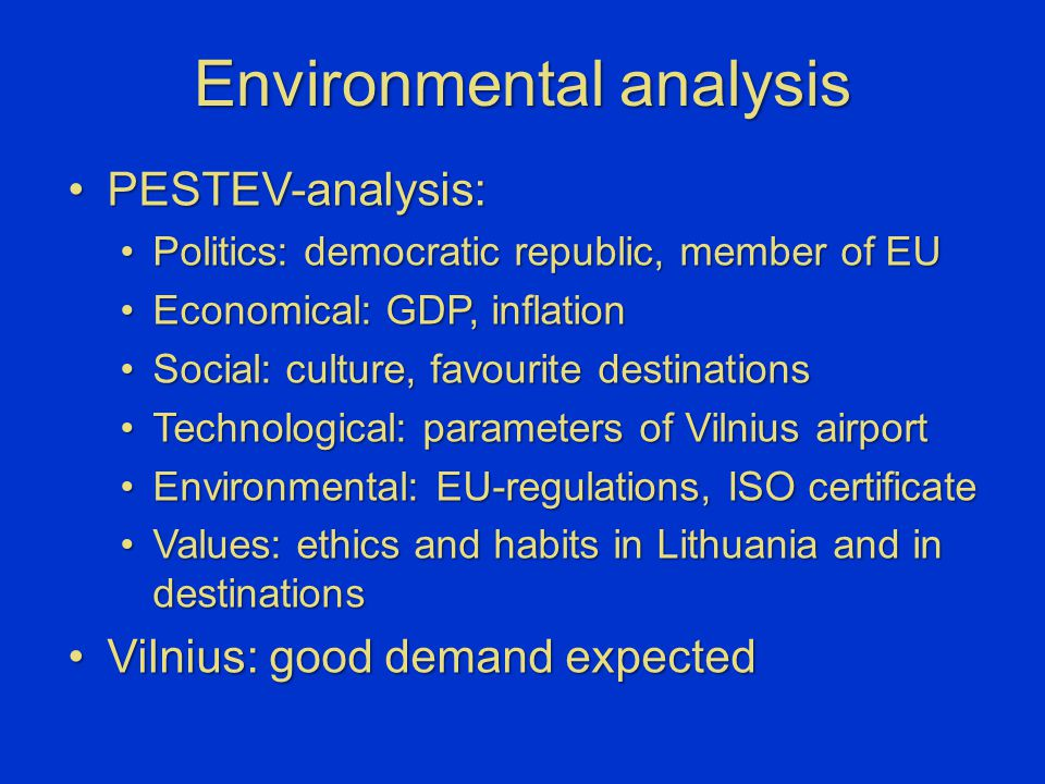 Environmental analysis PESTEV-analysis:PESTEV-analysis: Politics: democratic republic, member of EUPolitics: democratic republic, member of EU Economi