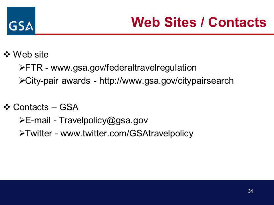 34 Web Sites / Contacts Web site FTR - www.gsa.gov/federaltravelregulation City-pair awards - http://www.gsa.gov/citypairsearch Contacts – GSA E-mail - Travelpolicy@gsa.gov Twitter - www.twitter.com/GSAtravelpolicy