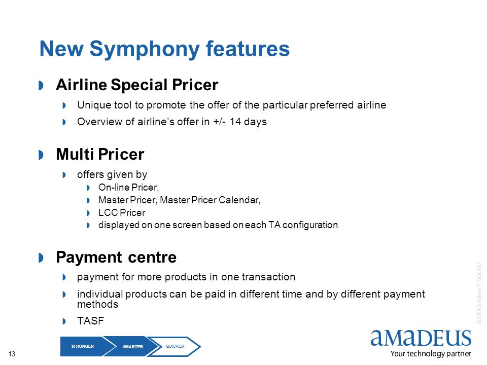 © 2009 Amadeus IT Group SA 13 New Symphony features Airline Special Pricer Unique tool to promote the offer of the particular preferred airline Overvi