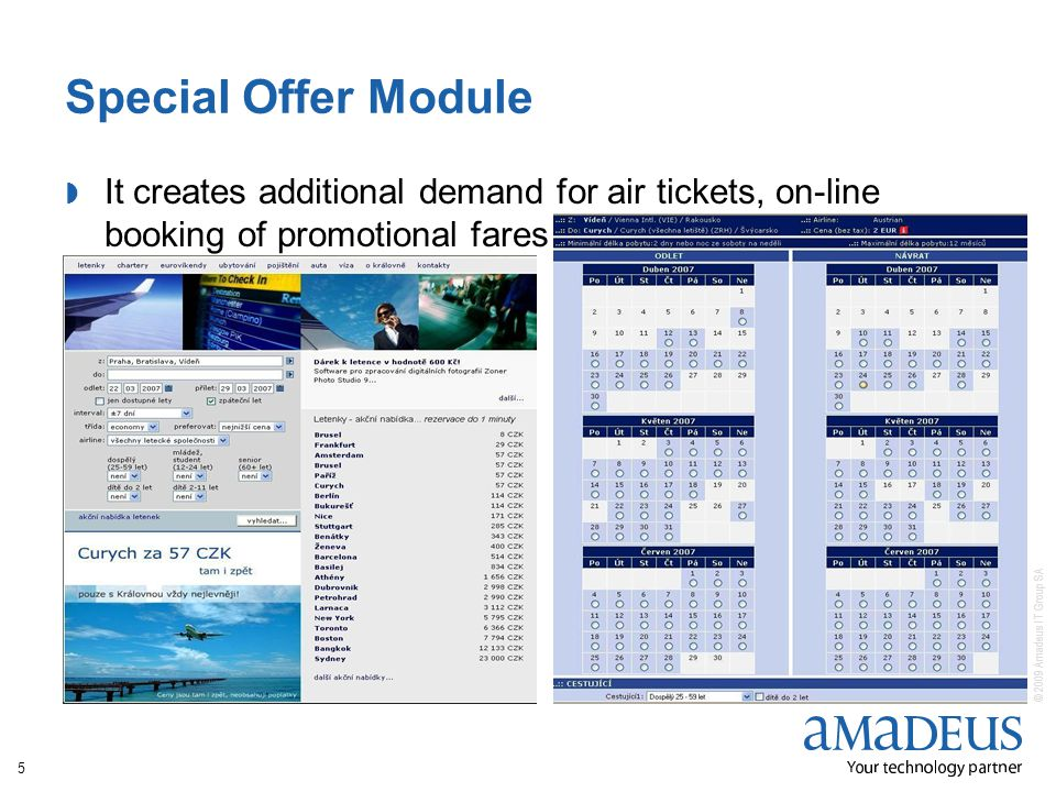 © 2009 Amadeus IT Group SA 5 Special Offer Module It creates additional demand for air tickets, on-line booking of promotional fares