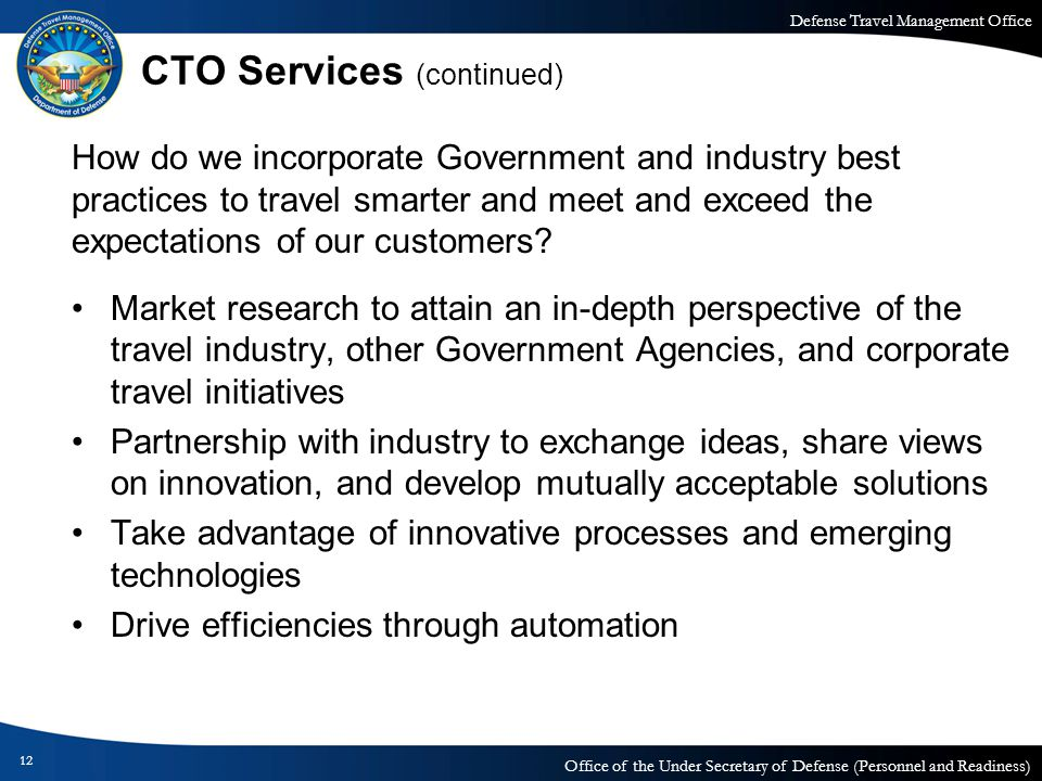Defense Travel Management Office Office of the Under Secretary of Defense (Personnel and Readiness) CTO Services (continued) How do we incorporate Gov