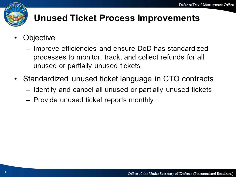 Defense Travel Management Office Office of the Under Secretary of Defense (Personnel and Readiness) Unused Ticket Process Improvements Objective –Impr
