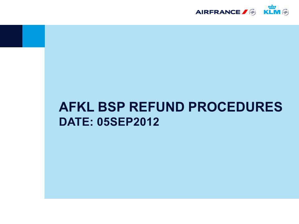 DATE: 05SEP2012 AFKL BSP REFUND PROCEDURES Pour modifier la date : Menu « Affichage », « En-tête et pied de page ».