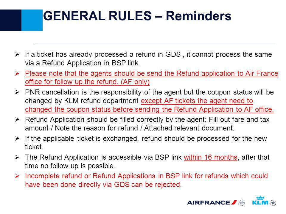 GENERAL RULES – Reminders If a ticket has already processed a refund in GDS, it cannot process the same via a Refund Application in BSP link.