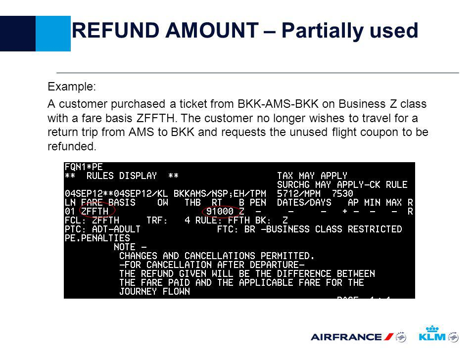 REFUND AMOUNT – Partially used Example: A customer purchased a ticket from BKK-AMS-BKK on Business Z class with a fare basis ZFFTH.