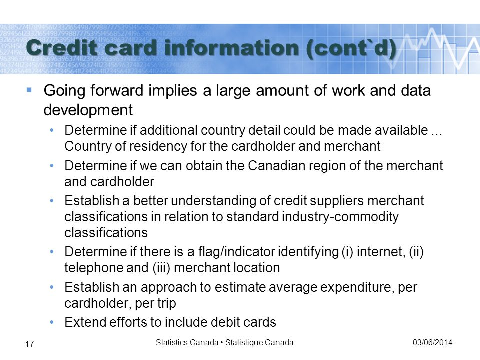03/06/2014 Statistics Canada Statistique Canada 17 Going forward implies a large amount of work and data development Determine if additional country detail could be made available...
