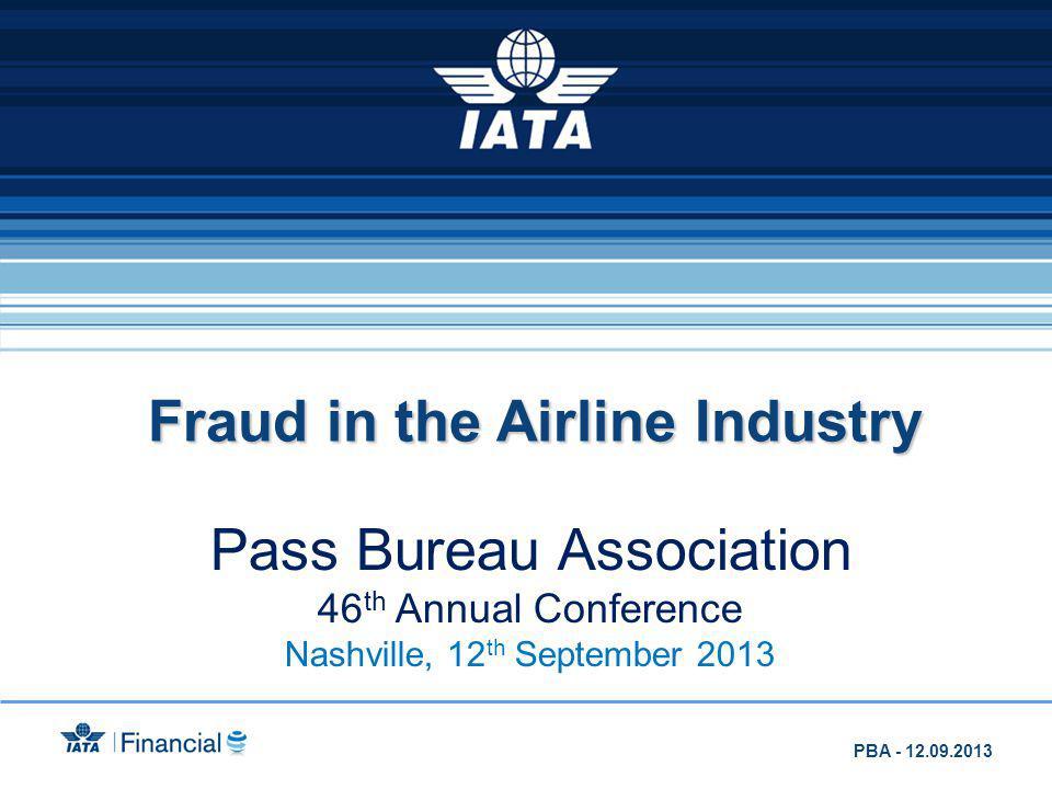 1 2 3 4 5 6 7 89 10 Fraud chart of 43,91% 48 airlines The top 10 of TA 1 LH 2 CM 3 KL 4 BA 5 LA 6 LX 7 MS 8 AY 9 TB 10 MA PBA - 12.09.2013