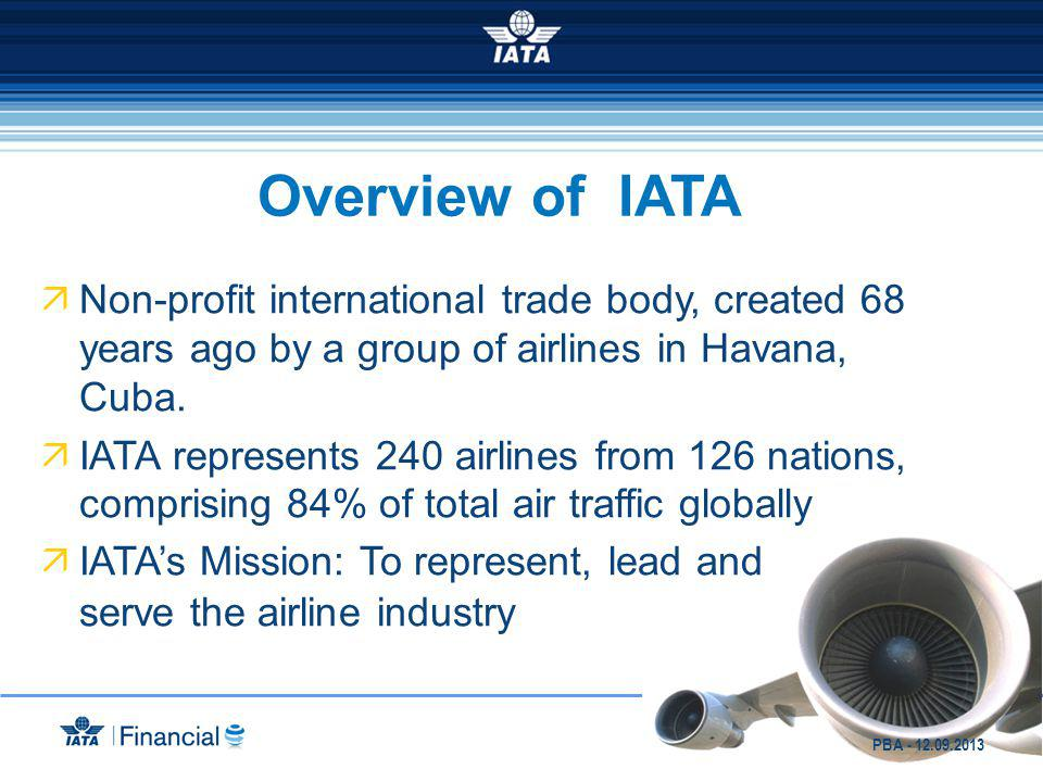 IATA support to prevent fraud Develop/implement industry wide initiatives Resolution 890 (Card Sales Rules for Travel Agents) All transactions must be authorized and transmittal of authorization code in remittance file, CVV mismatch, liability shift in case of fraud Best Practices Guide, warnings on fraudulent emails PCI and Fraud Prevention Work Groups Training IATA Perseuss Lobbying with Card Brands PBA - 12.09.2013