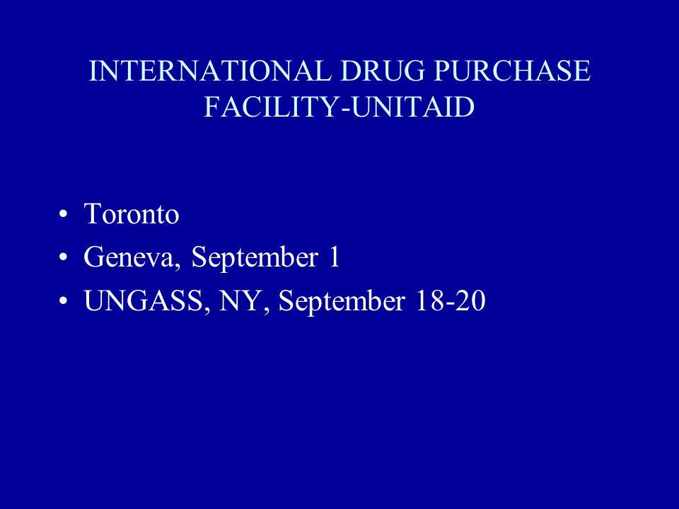 INTERNATIONAL DRUG PURCHASE FACILITY-UNITAID Toronto Geneva, September 1 UNGASS, NY, September 18-20