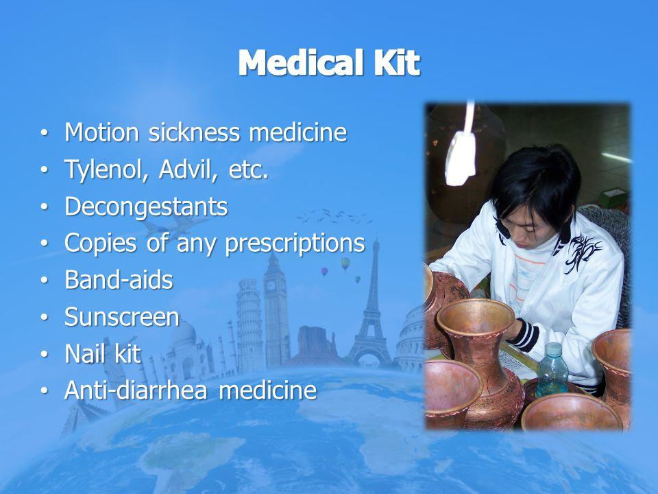 Motion sickness medicine Motion sickness medicine Tylenol, Advil, etc. Tylenol, Advil, etc. Decongestants Decongestants Copies of any prescriptions Co