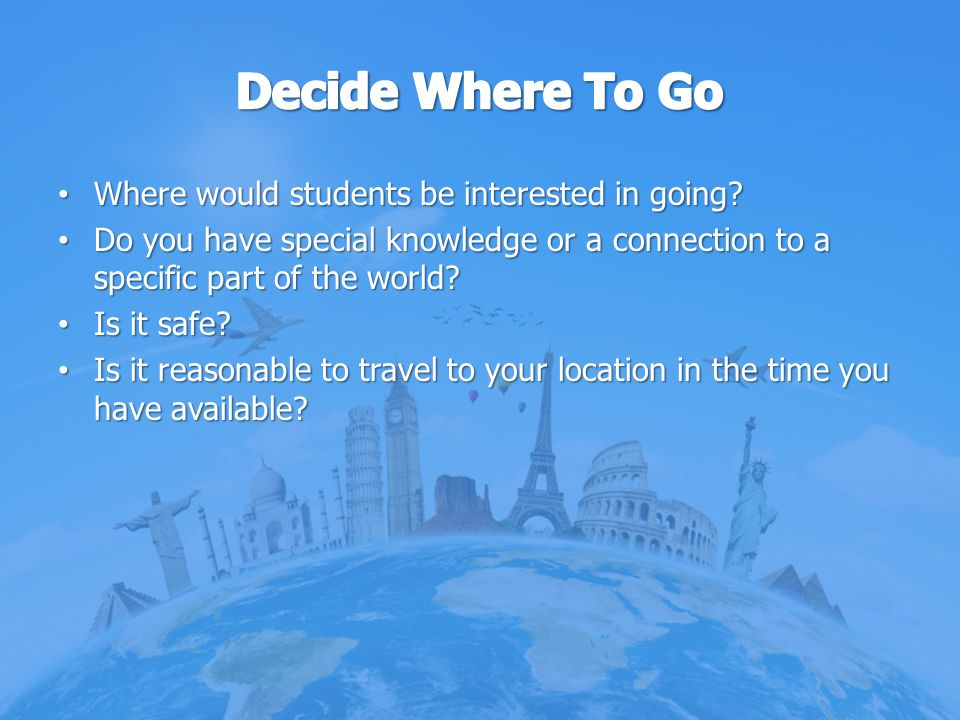 Where would students be interested in going? Where would students be interested in going? Do you have special knowledge or a connection to a specific