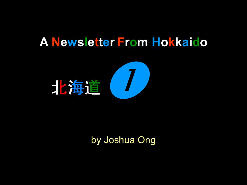 A Newsletter From Hokkaido by Joshua Ong