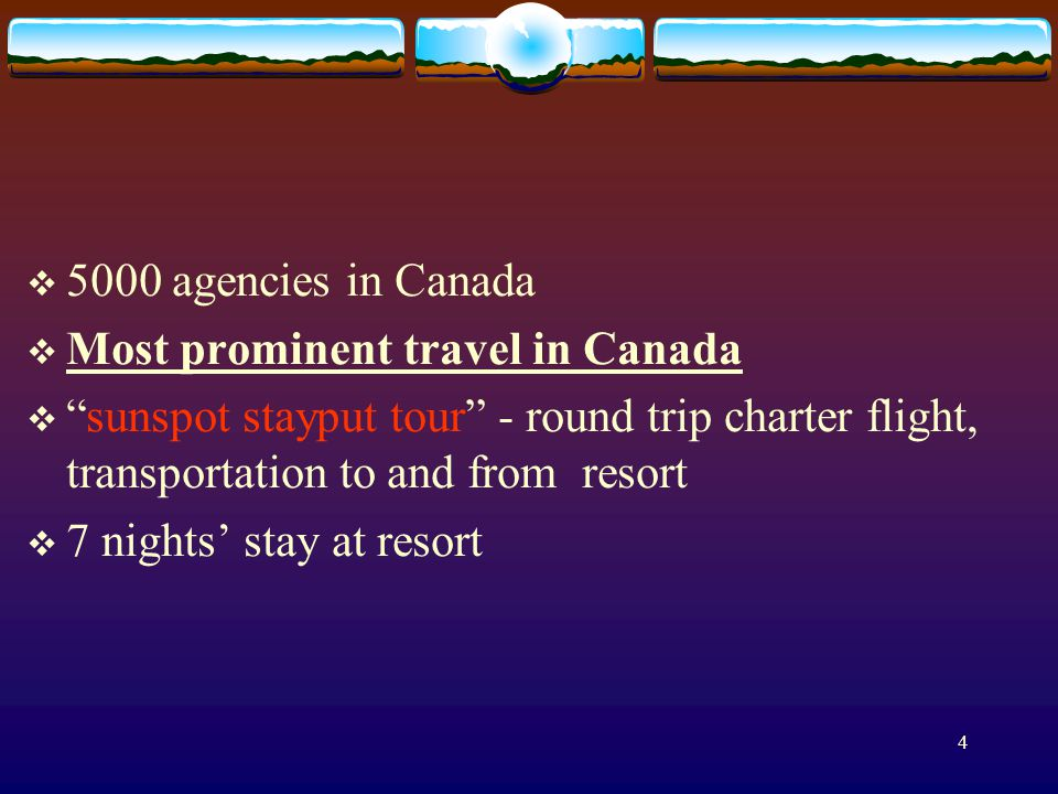 4 5000 agencies in Canada Most prominent travel in Canada sunspot stayput tour - round trip charter flight, transportation to and from resort 7 nights stay at resort