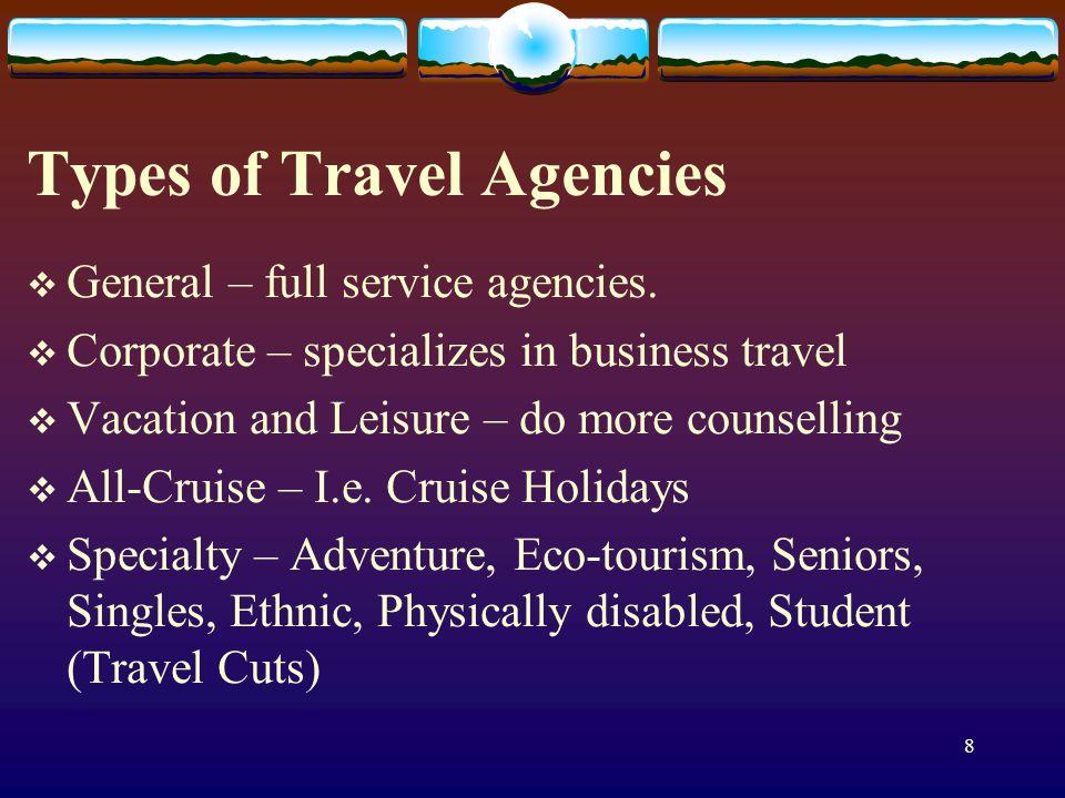 8 Types of Travel Agencies General – full service agencies.