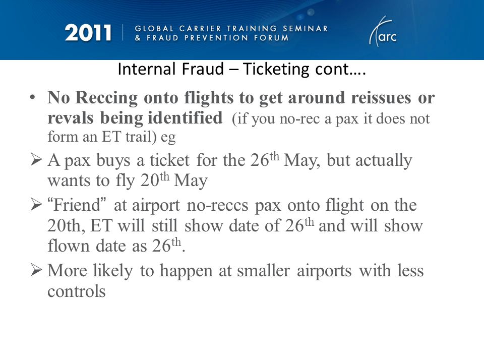 Internal Fraud - Refunds Refunding unused tickets to a different FOP, sometimes getting an expired ticket reopened so that they can do this.