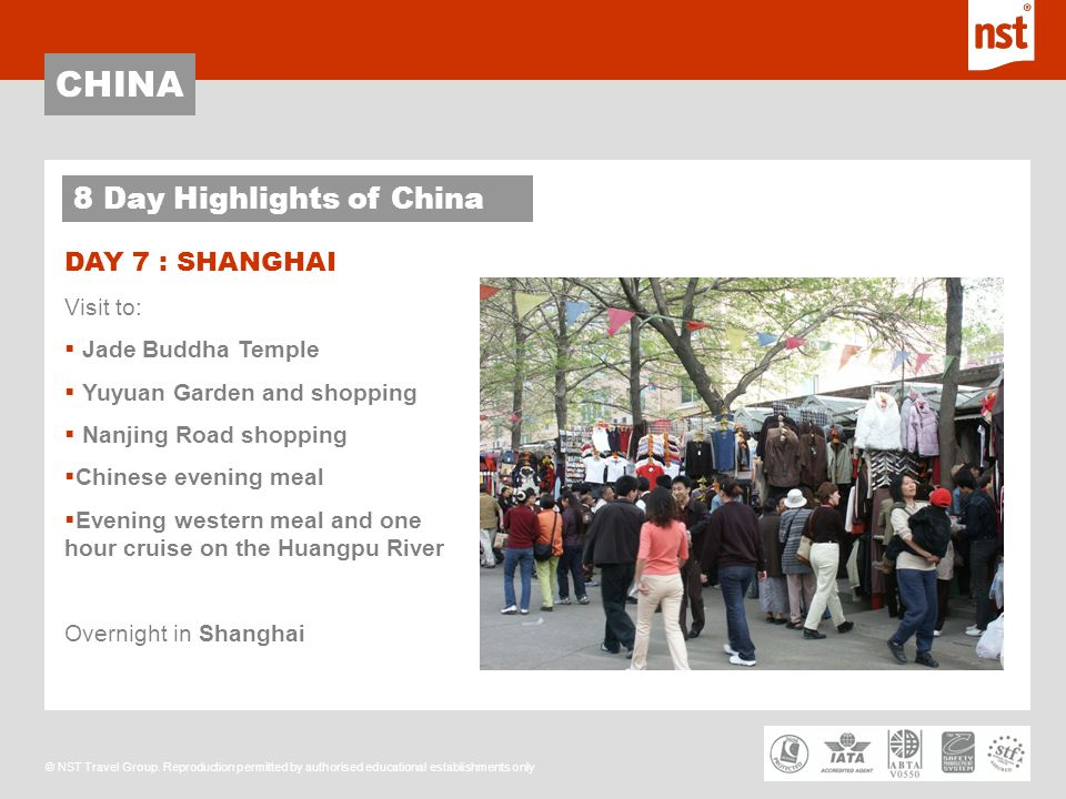 CHINA © NST Travel Group. Reproduction permitted by authorised educational establishments only DAY 7 : SHANGHAI 8 Day Highlights of China Visit to: Ja