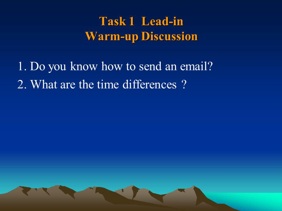 Task 1 Lead-in Warm-up Discussion 1. Do you know how to send an email? 2. What are the time differences ?