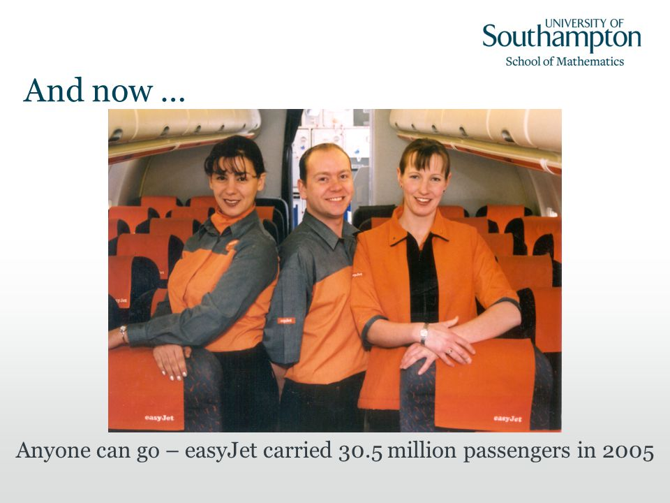 And now … Anyone can go – easyJet carried 30.5 million passengers in 2005