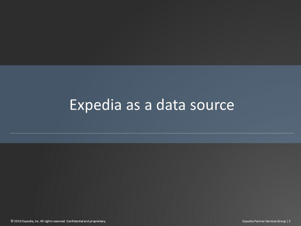 Expedia as a data source Expedia Partner Services Group | 2© 2010 Expedia, Inc.