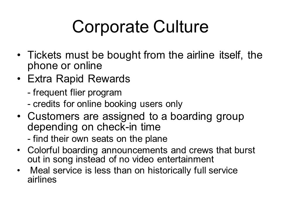 Corporate Culture Tickets must be bought from the airline itself, the phone or online Extra Rapid Rewards - frequent flier program - credits for onlin