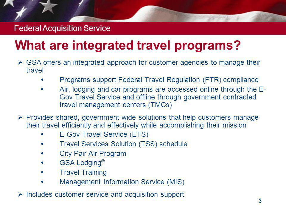 Federal Acquisition Service 3 What are integrated travel programs.