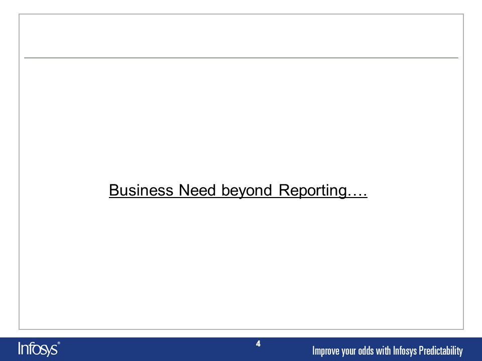 4 Business Need beyond Reporting….