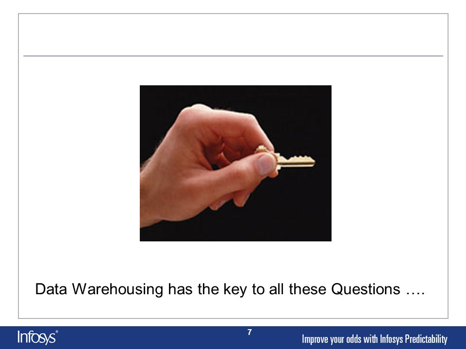 7 Data Warehousing has the key to all these Questions ….