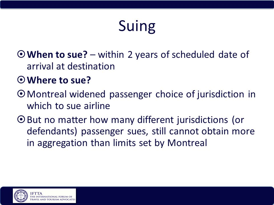 Suing When to sue. – within 2 years of scheduled date of arrival at destination Where to sue.
