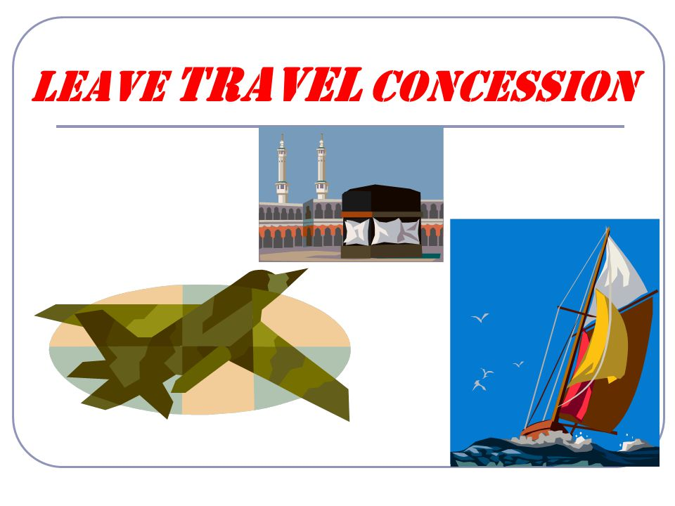 L.T.C Leave Travel Concession Meaning Leave Travel Concession is a concession to a Government Servant who takes leave and travel outside his headquarter, in the form of reimbursement of actual fare of the entitled class.