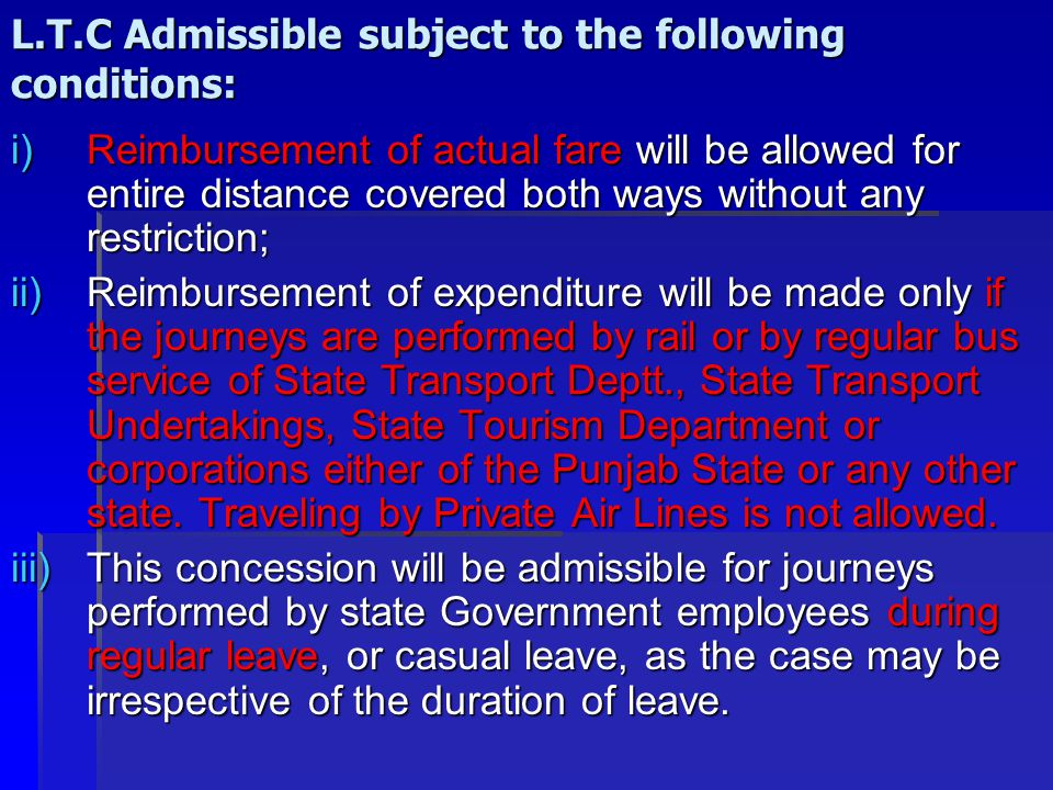 Declaration of Place of visit: The Government servant & members of his family, has to declare the place of visit in advance to his controlling officer.
