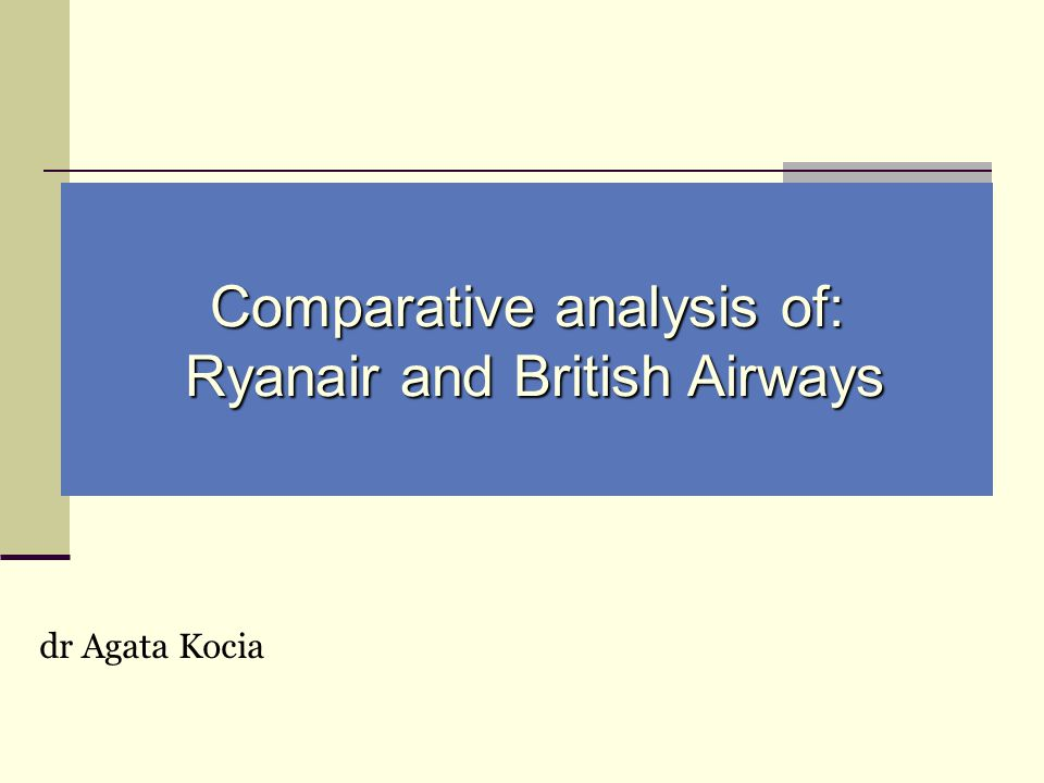 Comparative analysis of: Ryanair and British Airways Ryanair and British Airways dr Agata Kocia