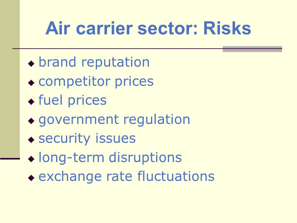 Air carrier sector: Risks brand reputation competitor prices fuel prices government regulation security issues long-term disruptions exchange rate fluctuations