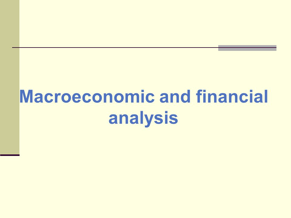Macroeconomic and financial analysis