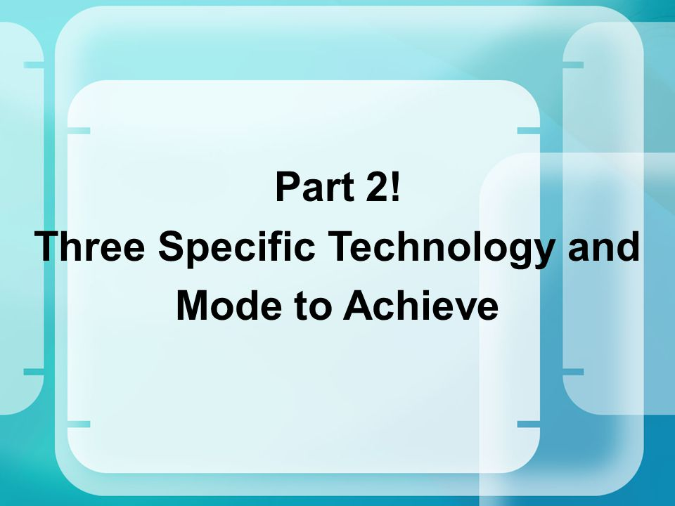Part 2! Three Specific Technology and Mode to Achieve